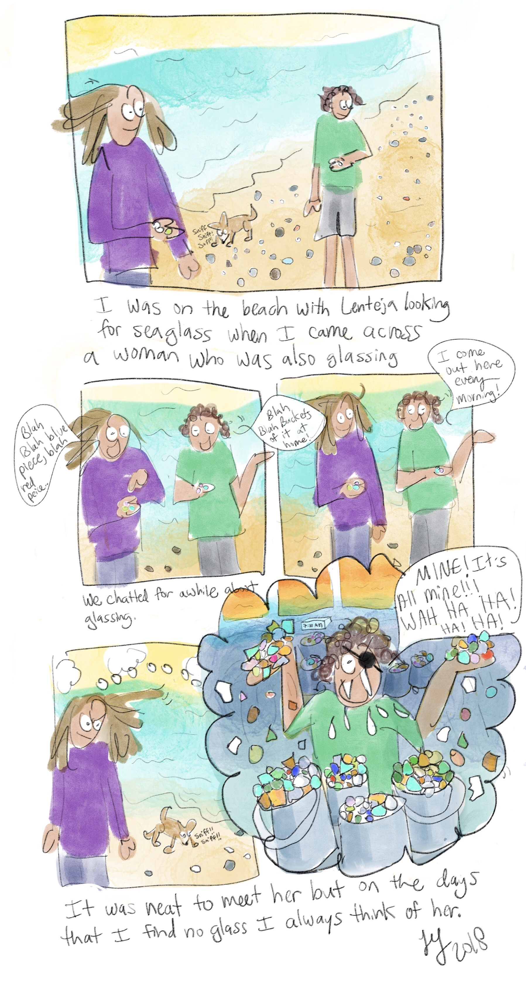 I made this comic about looking for sea glass on the beach in Rogers Park. I met a woman out there who was also looking for seaglass. She says she is there every morning really early. Do you know what that means? It means she is getting all of the good sea glass while I am still sleeping. This is a weird funny comic.